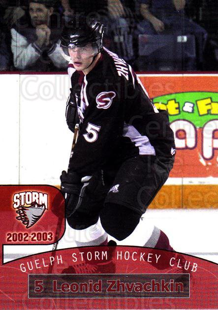 2002-03 Guelph Storm #17 Leonid Zvachkin<br/>4 In Stock - $3.00 each - <a href=https://centericecollectibles.foxycart.com/cart?name=2002-03%20Guelph%20Storm%20%2317%20Leonid%20Zvachkin...&quantity_max=4&price=$3.00&code=103104 class=foxycart> Buy it now! </a>