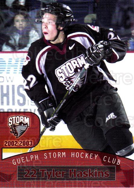 2002-03 Guelph Storm #23 Tyler Haskins<br/>2 In Stock - $3.00 each - <a href=https://centericecollectibles.foxycart.com/cart?name=2002-03%20Guelph%20Storm%20%2323%20Tyler%20Haskins...&quantity_max=2&price=$3.00&code=103111 class=foxycart> Buy it now! </a>