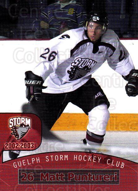 2002-03 Guelph Storm #25 Matt Puntureri<br/>7 In Stock - $3.00 each - <a href=https://centericecollectibles.foxycart.com/cart?name=2002-03%20Guelph%20Storm%20%2325%20Matt%20Puntureri...&quantity_max=7&price=$3.00&code=103113 class=foxycart> Buy it now! </a>