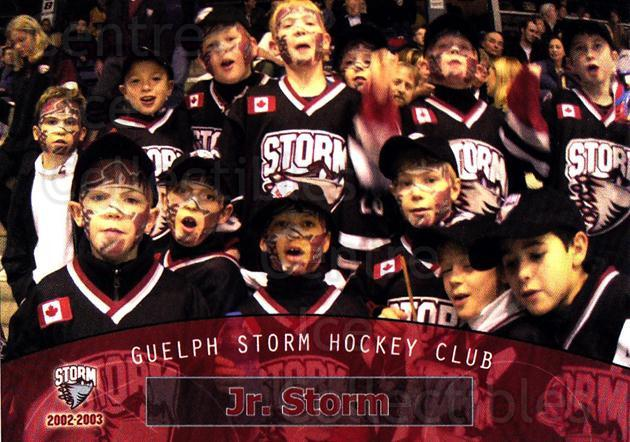 2002-03 Guelph Storm #33 Junior Storm<br/>7 In Stock - $3.00 each - <a href=https://centericecollectibles.foxycart.com/cart?name=2002-03%20Guelph%20Storm%20%2333%20Junior%20Storm...&quantity_max=7&price=$3.00&code=103122 class=foxycart> Buy it now! </a>