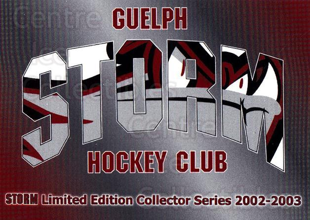 2002-03 Guelph Storm #36 Guelph Storm, Checklist<br/>4 In Stock - $3.00 each - <a href=https://centericecollectibles.foxycart.com/cart?name=2002-03%20Guelph%20Storm%20%2336%20Guelph%20Storm,%20C...&quantity_max=4&price=$3.00&code=103125 class=foxycart> Buy it now! </a>