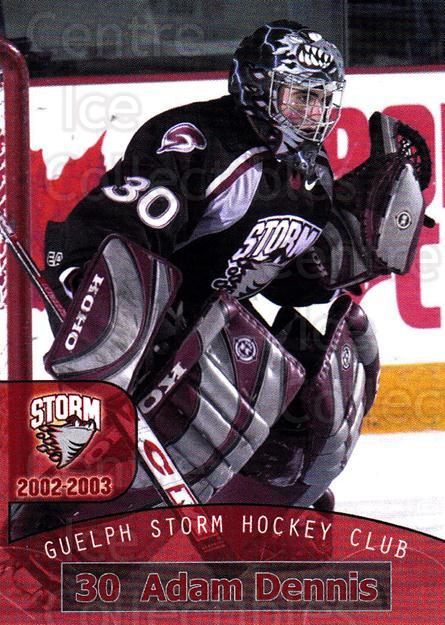 2002-03 Guelph Storm #6 Adam Dennis<br/>1 In Stock - $3.00 each - <a href=https://centericecollectibles.foxycart.com/cart?name=2002-03%20Guelph%20Storm%20%236%20Adam%20Dennis...&quantity_max=1&price=$3.00&code=103128 class=foxycart> Buy it now! </a>