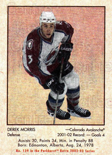 2002-03 Parkhurst Retro #139 Derek Morris<br/>4 In Stock - $1.00 each - <a href=https://centericecollectibles.foxycart.com/cart?name=2002-03%20Parkhurst%20Retro%20%23139%20Derek%20Morris...&quantity_max=4&price=$1.00&code=105604 class=foxycart> Buy it now! </a>