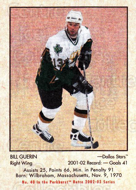 2002-03 Parkhurst Retro #40 Bill Guerin<br/>8 In Stock - $1.00 each - <a href=https://centericecollectibles.foxycart.com/cart?name=2002-03%20Parkhurst%20Retro%20%2340%20Bill%20Guerin...&quantity_max=8&price=$1.00&code=105697 class=foxycart> Buy it now! </a>