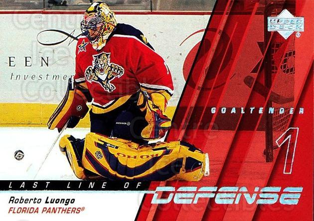 2002-03 Upper Deck Last Line of Defense #6 Roberto Luongo<br/>4 In Stock - $2.00 each - <a href=https://centericecollectibles.foxycart.com/cart?name=2002-03%20Upper%20Deck%20Last%20Line%20of%20Defense%20%236%20Roberto%20Luongo...&quantity_max=4&price=$2.00&code=109493 class=foxycart> Buy it now! </a>