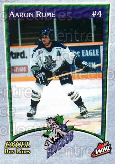2003-04 Swift Current Broncos #14 Aaron Rome<br/>3 In Stock - $3.00 each - <a href=https://centericecollectibles.foxycart.com/cart?name=2003-04%20Swift%20Current%20Broncos%20%2314%20Aaron%20Rome...&quantity_max=3&price=$3.00&code=118561 class=foxycart> Buy it now! </a>