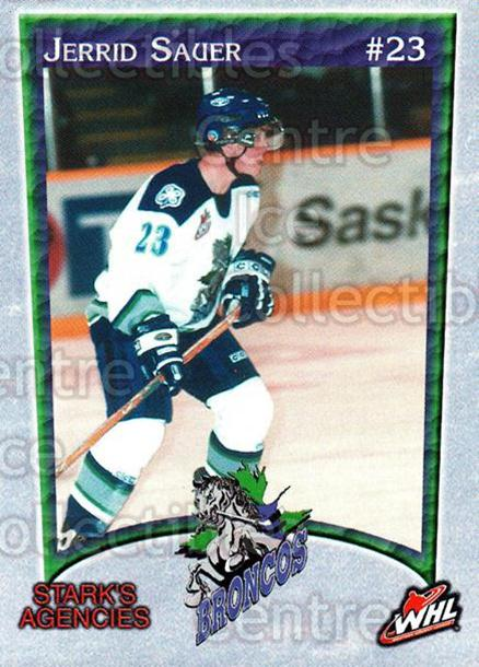 2003-04 Swift Current Broncos #16 Jerrid Sauer<br/>6 In Stock - $3.00 each - <a href=https://centericecollectibles.foxycart.com/cart?name=2003-04%20Swift%20Current%20Broncos%20%2316%20Jerrid%20Sauer...&quantity_max=6&price=$3.00&code=118563 class=foxycart> Buy it now! </a>