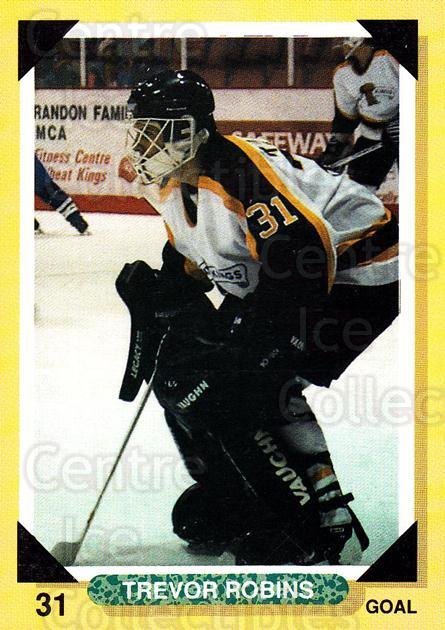 1992-93 Brandon Wheat Kings #2 Trevor Robins<br/>1 In Stock - $3.00 each - <a href=https://centericecollectibles.foxycart.com/cart?name=1992-93%20Brandon%20Wheat%20Kings%20%232%20Trevor%20Robins...&quantity_max=1&price=$3.00&code=12006 class=foxycart> Buy it now! </a>