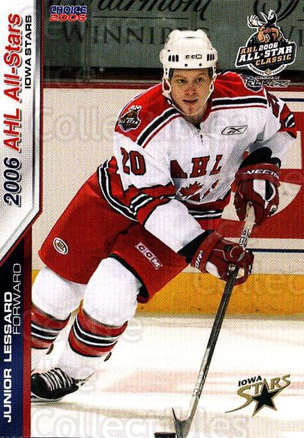 2005-06 AHL AS #17 Junior Lessard<br/>4 In Stock - $3.00 each - <a href=https://centericecollectibles.foxycart.com/cart?name=2005-06%20AHL%20AS%20%2317%20Junior%20Lessard...&price=$3.00&code=124930 class=foxycart> Buy it now! </a>
