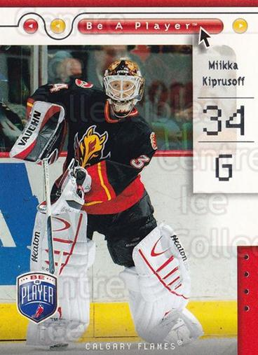 2005-06 Be A Player #13 Miikka Kiprusoff<br/>1 In Stock - $2.00 each - <a href=https://centericecollectibles.foxycart.com/cart?name=2005-06%20Be%20A%20Player%20%2313%20Miikka%20Kiprusof...&quantity_max=1&price=$2.00&code=125243 class=foxycart> Buy it now! </a>