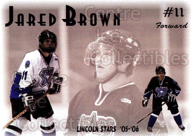 2005-06 Lincoln Stars #9 Jared Brown<br/>7 In Stock - $3.00 each - <a href=https://centericecollectibles.foxycart.com/cart?name=2005-06%20Lincoln%20Stars%20%239%20Jared%20Brown...&quantity_max=7&price=$3.00&code=126947 class=foxycart> Buy it now! </a>