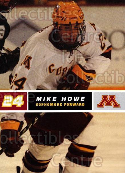 2005-06 Minnesota Golden Gophers #13 Mike Howe<br/>7 In Stock - $3.00 each - <a href=https://centericecollectibles.foxycart.com/cart?name=2005-06%20Minnesota%20Golden%20Gophers%20%2313%20Mike%20Howe...&quantity_max=7&price=$3.00&code=127223 class=foxycart> Buy it now! </a>