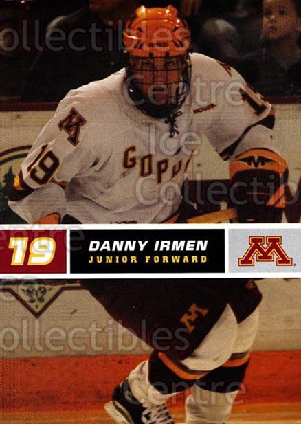 2005-06 Minnesota Golden Gophers #14 Danny Irmen<br/>3 In Stock - $3.00 each - <a href=https://centericecollectibles.foxycart.com/cart?name=2005-06%20Minnesota%20Golden%20Gophers%20%2314%20Danny%20Irmen...&quantity_max=3&price=$3.00&code=127224 class=foxycart> Buy it now! </a>
