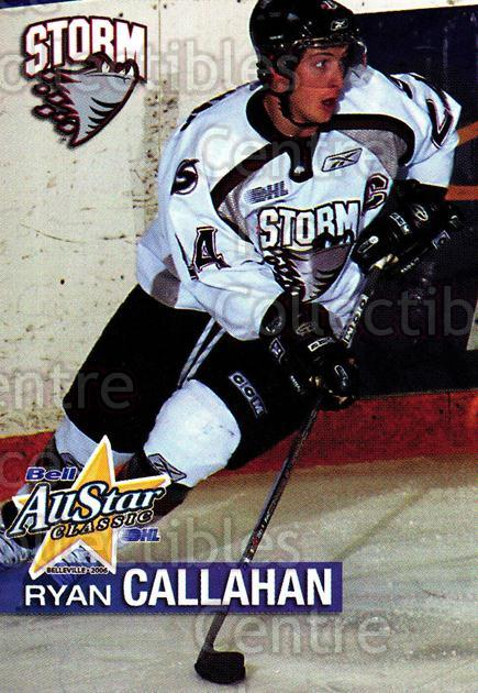 2005-06 OHL Bell AS Classic #4 Ryan Callahan<br/>6 In Stock - $3.00 each - <a href=https://centericecollectibles.foxycart.com/cart?name=2005-06%20OHL%20Bell%20AS%20Classic%20%234%20Ryan%20Callahan...&quantity_max=6&price=$3.00&code=127450 class=foxycart> Buy it now! </a>