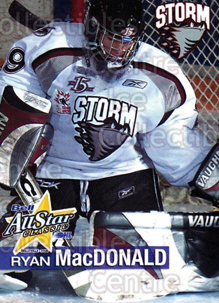 2005-06 OHL Bell AS Classic #20 Ryan MacDonald<br/>8 In Stock - $3.00 each - <a href=https://centericecollectibles.foxycart.com/cart?name=2005-06%20OHL%20Bell%20AS%20Classic%20%2320%20Ryan%20MacDonald...&quantity_max=8&price=$3.00&code=127458 class=foxycart> Buy it now! </a>