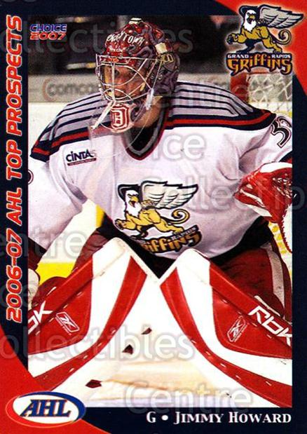 2006-07 AHL Top Prospects #12 Jimmy Howard<br/>4 In Stock - $3.00 each - <a href=https://centericecollectibles.foxycart.com/cart?name=2006-07%20AHL%20Top%20Prospects%20%2312%20Jimmy%20Howard...&price=$3.00&code=129757 class=foxycart> Buy it now! </a>