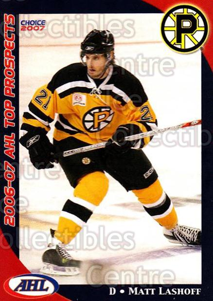 2006-07 AHL Top Prospects #37 Matt Lashoff<br/>7 In Stock - $3.00 each - <a href=https://centericecollectibles.foxycart.com/cart?name=2006-07%20AHL%20Top%20Prospects%20%2337%20Matt%20Lashoff...&price=$3.00&code=129784 class=foxycart> Buy it now! </a>