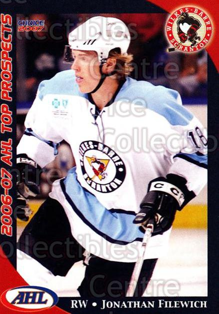 2006-07 AHL Top Prospects #46 Jon Filewich<br/>5 In Stock - $3.00 each - <a href=https://centericecollectibles.foxycart.com/cart?name=2006-07%20AHL%20Top%20Prospects%20%2346%20Jon%20Filewich...&price=$3.00&code=129793 class=foxycart> Buy it now! </a>