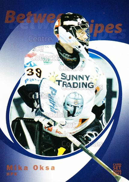 2006-07 Finnish Cardset Between the Pipes #5 Mika Oksa<br/>8 In Stock - $3.00 each - <a href=https://centericecollectibles.foxycart.com/cart?name=2006-07%20Finnish%20Cardset%20Between%20the%20Pipes%20%235%20Mika%20Oksa...&quantity_max=8&price=$3.00&code=130863 class=foxycart> Buy it now! </a>