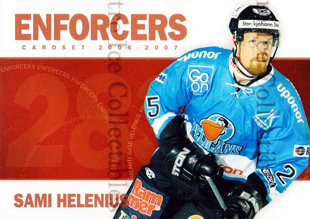 2006-07 Finnish Cardset Enforcers #1 Sami Helenius<br/>6 In Stock - $3.00 each - <a href=https://centericecollectibles.foxycart.com/cart?name=2006-07%20Finnish%20Cardset%20Enforcers%20%231%20Sami%20Helenius...&quantity_max=6&price=$3.00&code=130867 class=foxycart> Buy it now! </a>
