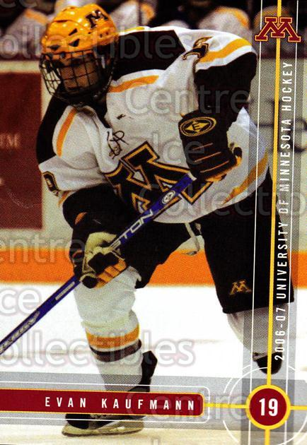 2006-07 Minnesota Golden Gophers #13 Evan Kaufmann<br/>4 In Stock - $3.00 each - <a href=https://centericecollectibles.foxycart.com/cart?name=2006-07%20Minnesota%20Golden%20Gophers%20%2313%20Evan%20Kaufmann...&quantity_max=4&price=$3.00&code=132134 class=foxycart> Buy it now! </a>