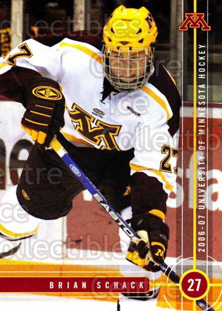 2006-07 Minnesota Golden Gophers #19 Brian Schack<br/>7 In Stock - $3.00 each - <a href=https://centericecollectibles.foxycart.com/cart?name=2006-07%20Minnesota%20Golden%20Gophers%20%2319%20Brian%20Schack...&quantity_max=7&price=$3.00&code=132140 class=foxycart> Buy it now! </a>