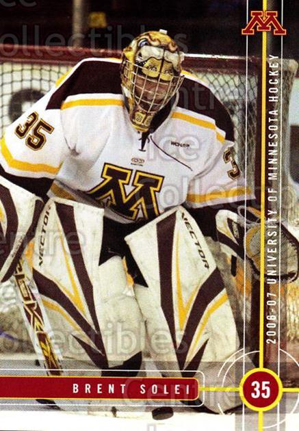 2006-07 Minnesota Golden Gophers #20 Brent Solei<br/>6 In Stock - $3.00 each - <a href=https://centericecollectibles.foxycart.com/cart?name=2006-07%20Minnesota%20Golden%20Gophers%20%2320%20Brent%20Solei...&quantity_max=6&price=$3.00&code=132142 class=foxycart> Buy it now! </a>