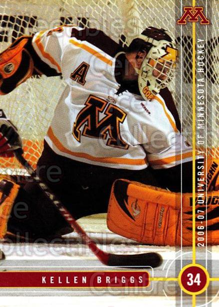 2006-07 Minnesota Golden Gophers #4 Kellen Briggs<br/>4 In Stock - $3.00 each - <a href=https://centericecollectibles.foxycart.com/cart?name=2006-07%20Minnesota%20Golden%20Gophers%20%234%20Kellen%20Briggs...&quantity_max=4&price=$3.00&code=132148 class=foxycart> Buy it now! </a>