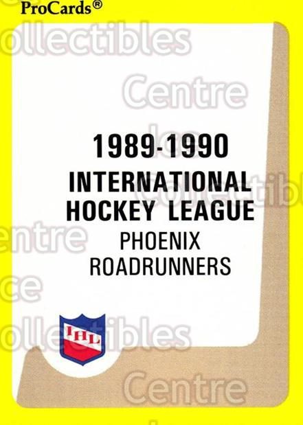 1989-90 ProCards IHL #99 Phoenix Road Runners, Checklist<br/>13 In Stock - $2.00 each - <a href=https://centericecollectibles.foxycart.com/cart?name=1989-90%20ProCards%20IHL%20%2399%20Phoenix%20Road%20Ru...&quantity_max=13&price=$2.00&code=140400 class=foxycart> Buy it now! </a>