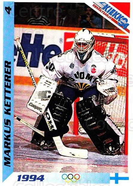 1994 Finnish Jaa Kiekko #4 Markus Ketterer<br/>1 In Stock - $2.00 each - <a href=https://centericecollectibles.foxycart.com/cart?name=1994%20Finnish%20Jaa%20Kiekko%20%234%20Markus%20Ketterer...&quantity_max=1&price=$2.00&code=149437 class=foxycart> Buy it now! </a>