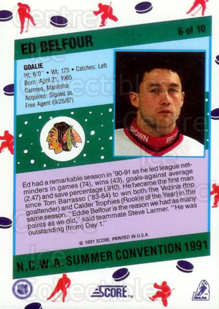 1991 Score NCWA Convention #6 Ed Belfour<br/>8 In Stock - $2.00 each - <a href=https://centericecollectibles.foxycart.com/cart?name=1991%20Score%20NCWA%20Convention%20%236%20Ed%20Belfour...&price=$2.00&code=16022 class=foxycart> Buy it now! </a>