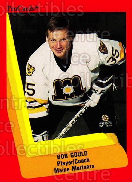 1990-91 ProCards AHL IHL #144 Bob Gould<br/>22 In Stock - $2.00 each - <a href=https://centericecollectibles.foxycart.com/cart?name=1990-91%20ProCards%20AHL%20IHL%20%23144%20Bob%20Gould...&price=$2.00&code=170420 class=foxycart> Buy it now! </a>
