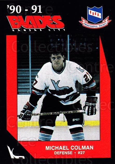 1990-91 Kansas City Blades #14 Michael Colman<br/>1 In Stock - $3.00 each - <a href=https://centericecollectibles.foxycart.com/cart?name=1990-91%20Kansas%20City%20Blades%20%2314%20Michael%20Colman...&quantity_max=1&price=$3.00&code=18802 class=foxycart> Buy it now! </a>