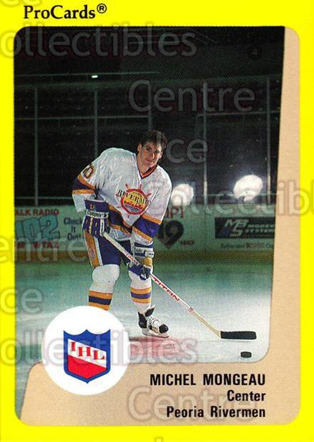 1989-90 ProCards IHL #17 Michel Mongeau<br/>5 In Stock - $2.00 each - <a href=https://centericecollectibles.foxycart.com/cart?name=1989-90%20ProCards%20IHL%20%2317%20Michel%20Mongeau...&quantity_max=5&price=$2.00&code=20278 class=foxycart> Buy it now! </a>