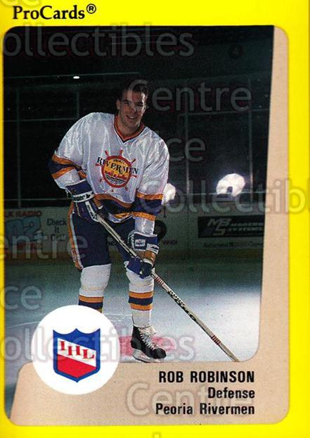 1989-90 ProCards IHL #22 Rob Robinson<br/>5 In Stock - $2.00 each - <a href=https://centericecollectibles.foxycart.com/cart?name=1989-90%20ProCards%20IHL%20%2322%20Rob%20Robinson...&quantity_max=5&price=$2.00&code=20319 class=foxycart> Buy it now! </a>