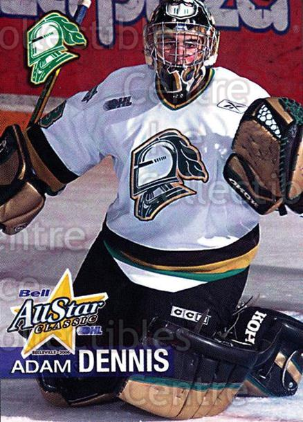 2005-06 OHL Bell AS Classic #6 Adam Dennis<br/>4 In Stock - $3.00 each - <a href=https://centericecollectibles.foxycart.com/cart?name=2005-06%20OHL%20Bell%20AS%20Classic%20%236%20Adam%20Dennis...&quantity_max=4&price=$3.00&code=210313 class=foxycart> Buy it now! </a>