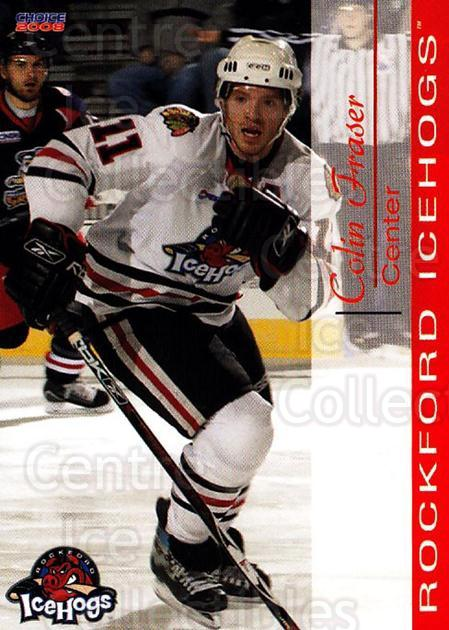 2007-08 Rockford Ice Hogs #13 Colin Fraser<br/>2 In Stock - $3.00 each - <a href=https://centericecollectibles.foxycart.com/cart?name=2007-08%20Rockford%20Ice%20Hogs%20%2313%20Colin%20Fraser...&price=$3.00&code=212285 class=foxycart> Buy it now! </a>