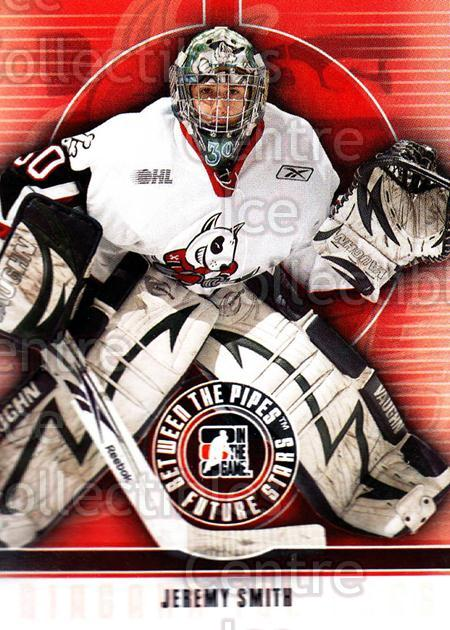 2008-09 Between The Pipes #20 Jeremy Smith<br/>12 In Stock - $1.00 each - <a href=https://centericecollectibles.foxycart.com/cart?name=2008-09%20Between%20The%20Pipes%20%2320%20Jeremy%20Smith...&price=$1.00&code=214729 class=foxycart> Buy it now! </a>