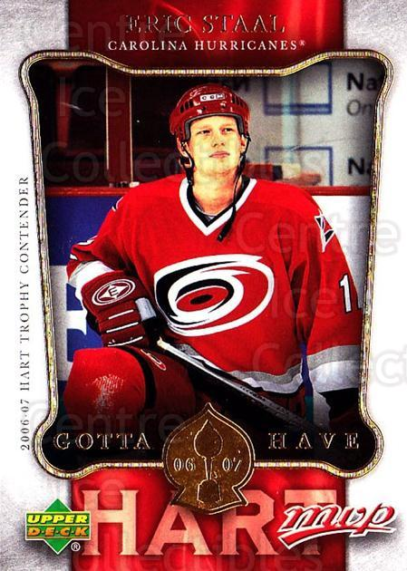 2006-07 Upper Deck MVP Gotta Have Hart #15 Eric Staal<br/>3 In Stock - $2.00 each - <a href=https://centericecollectibles.foxycart.com/cart?name=2006-07%20Upper%20Deck%20MVP%20Gotta%20Have%20Hart%20%2315%20Eric%20Staal...&quantity_max=3&price=$2.00&code=228684 class=foxycart> Buy it now! </a>