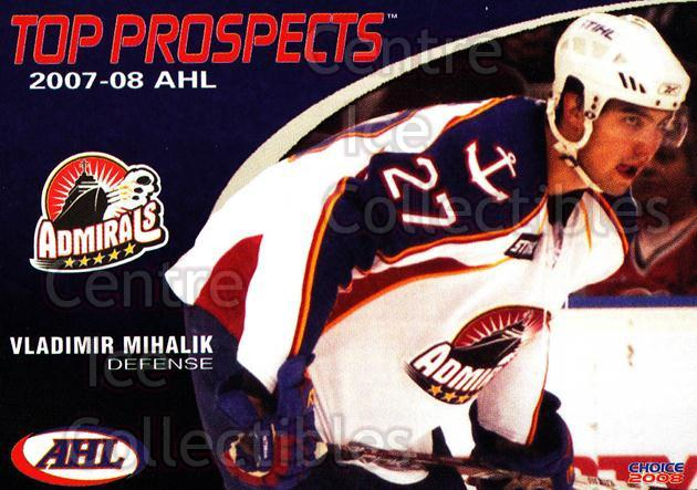 2007-08 AHL Top Prospects #28 Vladimir Mihalik<br/>6 In Stock - $3.00 each - <a href=https://centericecollectibles.foxycart.com/cart?name=2007-08%20AHL%20Top%20Prospects%20%2328%20Vladimir%20Mihali...&price=$3.00&code=229599 class=foxycart> Buy it now! </a>