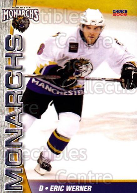 2006-07 Manchester Monarchs #6 Eric Werner<br/>2 In Stock - $3.00 each - <a href=https://centericecollectibles.foxycart.com/cart?name=2006-07%20Manchester%20Monarchs%20%236%20Eric%20Werner...&quantity_max=2&price=$3.00&code=230062 class=foxycart> Buy it now! </a>