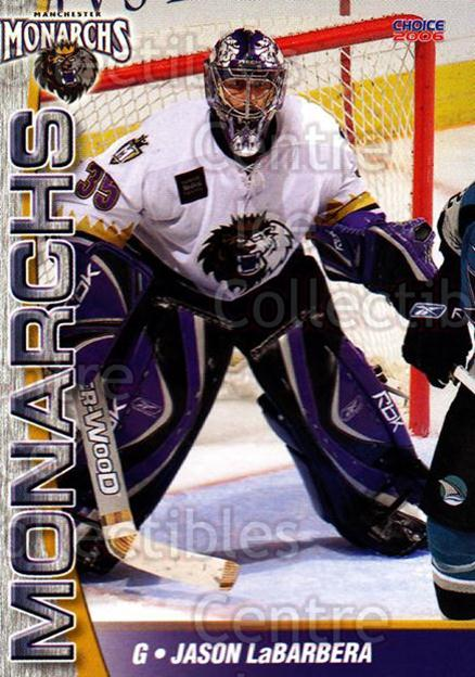 2006-07 Manchester Monarchs #7 Jason LaBarbera<br/>5 In Stock - $3.00 each - <a href=https://centericecollectibles.foxycart.com/cart?name=2006-07%20Manchester%20Monarchs%20%237%20Jason%20LaBarbera...&quantity_max=5&price=$3.00&code=230063 class=foxycart> Buy it now! </a>