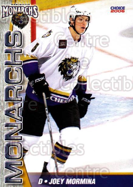 2006-07 Manchester Monarchs #9 Joey Mormina<br/>7 In Stock - $3.00 each - <a href=https://centericecollectibles.foxycart.com/cart?name=2006-07%20Manchester%20Monarchs%20%239%20Joey%20Mormina...&quantity_max=7&price=$3.00&code=230065 class=foxycart> Buy it now! </a>