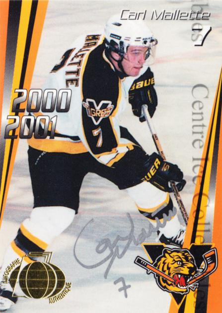 2000-01 Victoriaville Tigres Autographed #2 Carl Mallette<br/>2 In Stock - $5.00 each - <a href=https://centericecollectibles.foxycart.com/cart?name=2000-01%20Victoriaville%20Tigres%20Autographed%20%232%20Carl%20Mallette...&quantity_max=2&price=$5.00&code=230322 class=foxycart> Buy it now! </a>