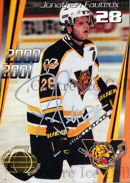 2000-01 Victoriaville Tigres Autographed #13 Jonathan Fauteux<br/>3 In Stock - $5.00 each - <a href=https://centericecollectibles.foxycart.com/cart?name=2000-01%20Victoriaville%20Tigres%20Autographed%20%2313%20Jonathan%20Fauteu...&quantity_max=3&price=$5.00&code=230333 class=foxycart> Buy it now! </a>
