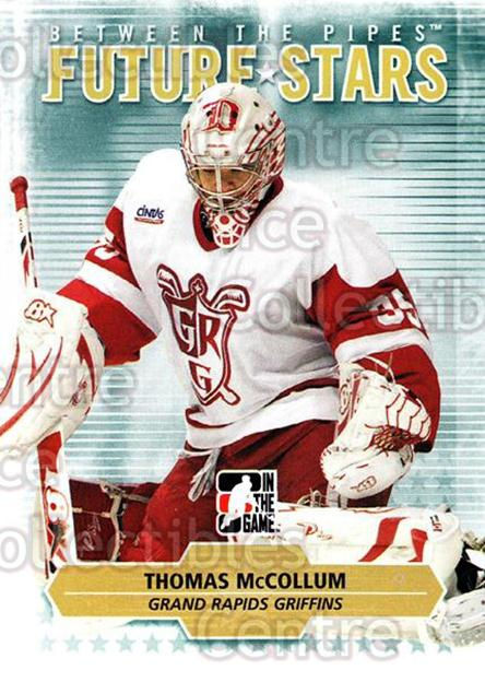 2009-10 Between The Pipes #28 Thomas McCollum<br/>2 In Stock - $1.00 each - <a href=https://centericecollectibles.foxycart.com/cart?name=2009-10%20Between%20The%20Pipes%20%2328%20Thomas%20McCollum...&price=$1.00&code=251547 class=foxycart> Buy it now! </a>