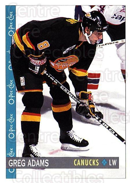 1992-93 O-Pee-Chee #365 Greg Adams<br/>2 In Stock - $1.00 each - <a href=https://centericecollectibles.foxycart.com/cart?name=1992-93%20O-Pee-Chee%20%23365%20Greg%20Adams...&quantity_max=2&price=$1.00&code=254860 class=foxycart> Buy it now! </a>