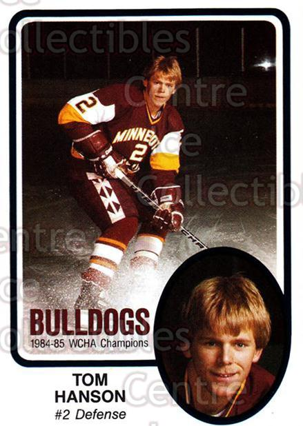 1985-86 Minnesota-Duluth Bulldogs #13 Tom Hanson<br/>12 In Stock - $3.00 each - <a href=https://centericecollectibles.foxycart.com/cart?name=1985-86%20Minnesota-Duluth%20Bulldogs%20%2313%20Tom%20Hanson...&quantity_max=12&price=$3.00&code=25616 class=foxycart> Buy it now! </a>