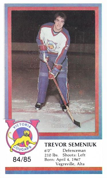 1984-85 Victoria Cougars #21 Trevor Semeniuk<br/>9 In Stock - $3.00 each - <a href=https://centericecollectibles.foxycart.com/cart?name=1984-85%20Victoria%20Cougars%20%2321%20Trevor%20Semeniuk...&price=$3.00&code=26647 class=foxycart> Buy it now! </a>