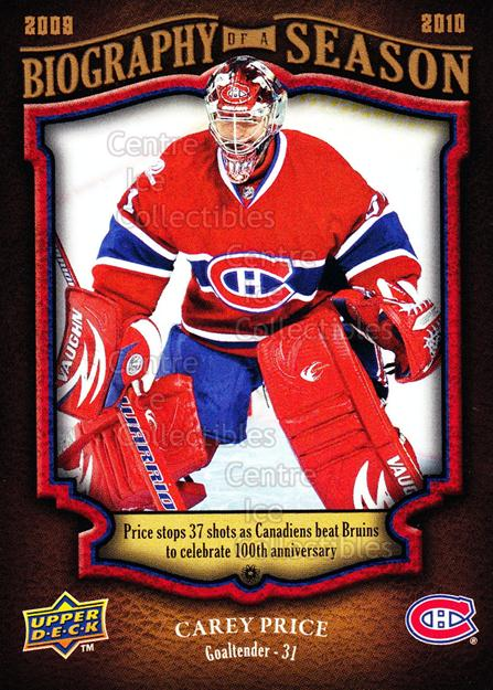 2009-10 Upper Deck Biography of a Season #15 Carey Price<br/>15 In Stock - $3.00 each - <a href=https://centericecollectibles.foxycart.com/cart?name=2009-10%20Upper%20Deck%20Biography%20of%20a%20Season%20%2315%20Carey%20Price...&price=$3.00&code=270934 class=foxycart> Buy it now! </a>